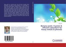 Bookcover of Banana peels: A green & efficient adsorbent for heavy metals & phenols
