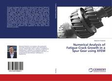 Bookcover of Numerical Analysis of Fatigue Crack Growth in a Spur Gear using XFEM