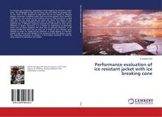 Couverture de Performance evaluation of ice resistant jacket with ice breaking cone