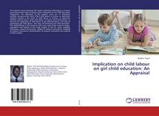 Bookcover of Implication on child labour on girl child education: An Appraisal