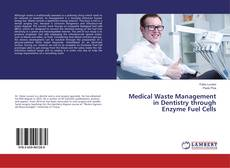 Bookcover of Medical Waste Management in Dentistry through Enzyme Fuel Cells