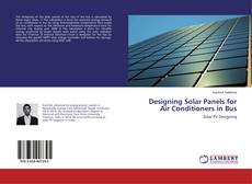 Bookcover of Designing Solar Panels for Air Conditioners in Bus