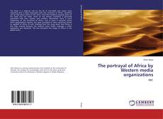 Bookcover of The portrayal of Africa by Western media organizations