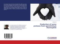 Copertina di Production of serine protease from sporotrichum thermophile