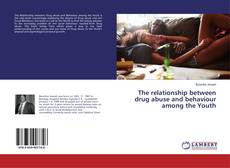 Bookcover of The relationship between drug abuse and behaviour among the Youth