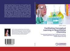 Bookcover of Facilitating Conceptual Learning in Quantitative Chemistry