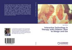 Bookcover of Interactive Technology in Therapy with Children: How to Design and Use