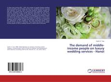 Bookcover of The demand of middle-income people on luxury wedding services - Hanoi