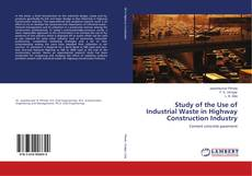 Bookcover of Study of the Use of Industrial Waste in Highway Construction Industry