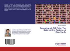 Bookcover of Education of Girl Child: The Determining Factors - A Case Study