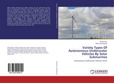 Bookcover of Variety Types Of Autonomous Underwater Vehicles By Solar Submarines