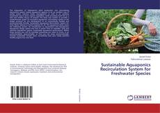 Bookcover of Sustainable Aquaponics Recirculation System for Freshwater Species