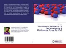 Bookcover of Simultaneous Estimation Of Desoximetasone & Clotrimazole Cream BY HPLC