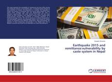 Bookcover of Earthquake 2015 and remittance:vulnerability by caste system in Nepal