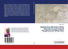 Bookcover of Optimizing Abrasion Wear Resistance and Impact Toughness of White Iron