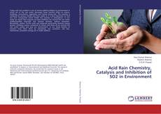 Bookcover of Acid Rain Chemistry, Catalysis and Inhibition of SO2 in Environment