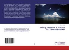 Bookcover of Theory, Doctrine & Practice of Constitutionalism