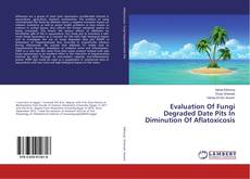 Bookcover of Evaluation Of Fungi Degraded Date Pits In Diminution Of Aflatoxicosis