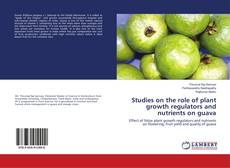 Bookcover of Studies on the role of plant growth regulators and nutrients on guava