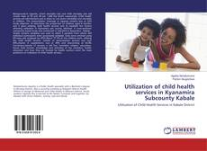Обложка Utilization of child health services in Kyanamira Subcounty Kabale
