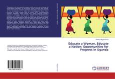 Bookcover of Educate a Woman, Educate a Nation: Opportunities for Progress in Uganda