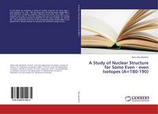 Bookcover of A Study of Nuclear Structure for Some Even - even Isotopes (A=180-190)
