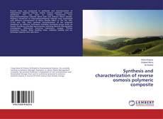 Portada del libro de Synthesis and characterization of reverse osmosis polymeric composite