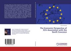 Bookcover of The Economic Perspective of EU's Association with the South Caucasus