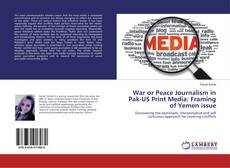 Bookcover of War or Peace Journalism in Pak-US Print Media: Framing of Yemen issue