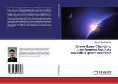 Couverture de Green Game Changers: transforming business towards a green economy