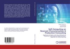 Bookcover of Soft Computing on Reservoir Characterization & Production Forecasting