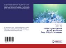 Copertina di Mixed Ligands(Schiff Bases,Antibiotics Drugs)Metal Complexes
