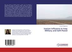 Bookcover of Iranian Influence in Iraq: Military and Soft Power