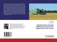 Portada del libro de Development of plant holding mechanism for pigeon pea stem cutter