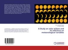 Copertina di A Study on solar eclipse and its influence on meteorological variables