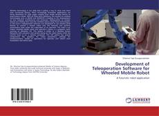 Bookcover of Development of Teleoperation Software for Wheeled Mobile Robot