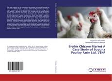 Capa do livro de Brolier Chicken Market A Case Study of Suguna Poultry Farm Ltd, VSKP