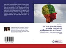 Bookcover of An overview of health behavior models-Its application to oral health