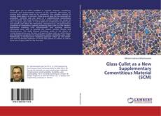 Bookcover of Glass Cullet as a New Supplementary Cementitious Material (SCM)