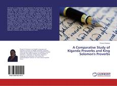 Bookcover of A Comparative Study of Kiganda Proverbs and King Solomon's Proverbs