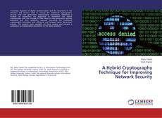 Bookcover of A Hybrid Cryptography Technique for Improving Network Security