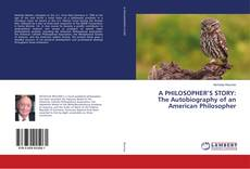 Bookcover of A PHILOSOPHER'S STORY: The Autobiography of an American Philosopher