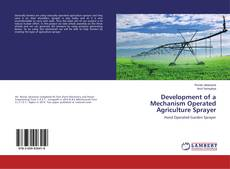 Bookcover of Development of a Mechanism Operated Agriculture Sprayer