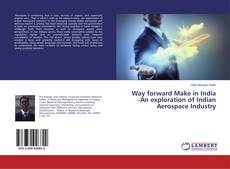 Buchcover von Way forward Make in India –An exploration of Indian Aerospace Industry