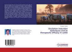 Bookcover of Ovulation induction techniques and its therapeutic efficacy in cattle