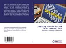 Bookcover of Predicting HIV Infection Risk Factor Using VCT Data