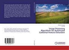 Bookcover of Image Processing Algorithms for Automated Cadastral Feature Extraction