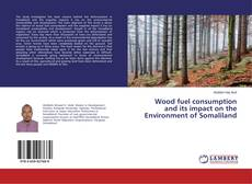 Couverture de Wood fuel consumption and its impact on the Environment of Somaliland