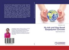 Bookcover of Fly Ash and Slag Based Geopolymer Concrete