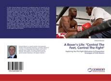 """Обложка A Boxer's Life: """"Control The Feet, Control The Fight"""""""